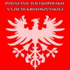 """Konkurs """"Powstanie Wielkopolskie w Powiecie Krotoszyńskim – dzieje i tradycje"""""""